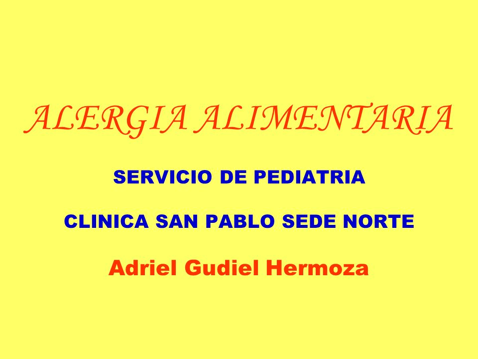 ALERGIA ALIMENTARIA SERVICIO DE PEDIATRIA CLINICA SAN PABLO SEDE NORTE Adriel Gudiel Hermoza