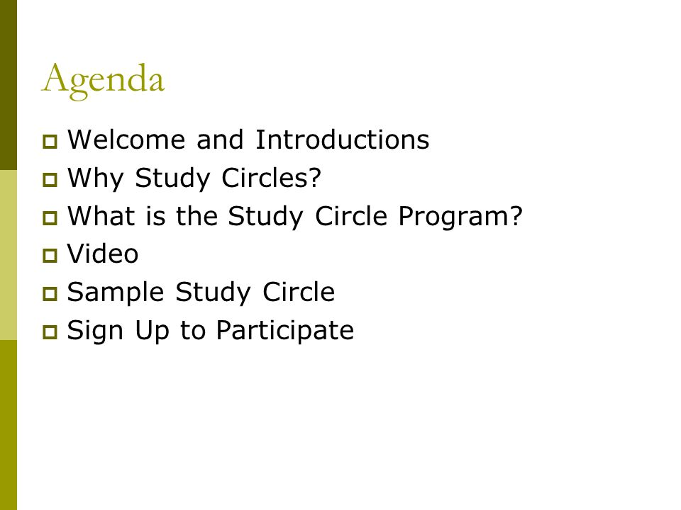 Agenda Welcome and Introductions Why Study Circles.