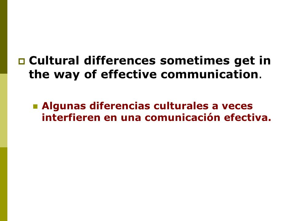 Cultural differences sometimes get in the way of effective communication.