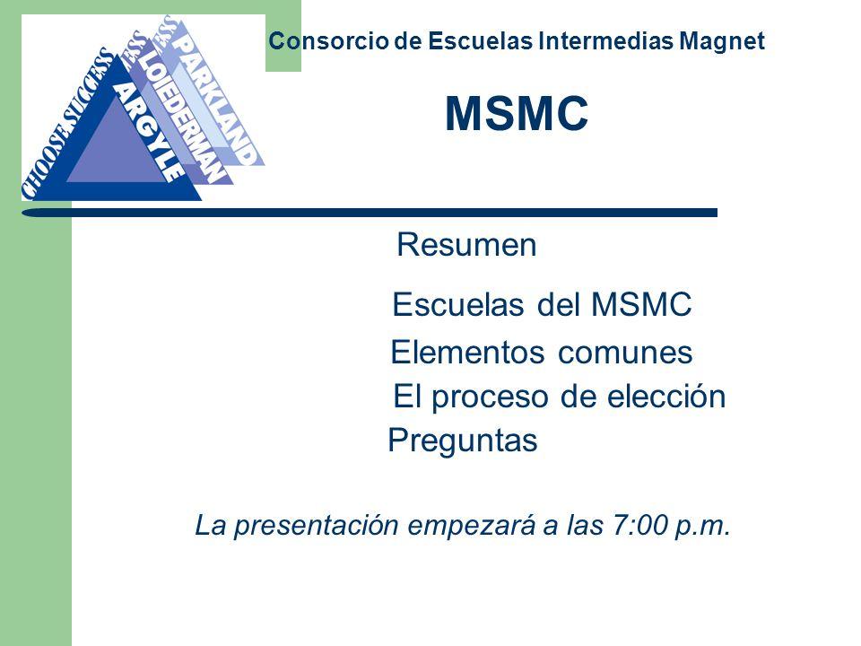 Resumen Escuelas del MSMC Elementos comunes El proceso de elección Preguntas La presentación empezará a las 7:00 p.m. Consorcio de Escuelas Intermedia