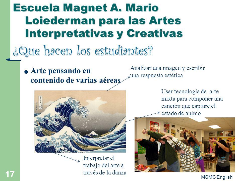 MSMC English 17 Escuela Magnet A. Mario Loiederman para las Artes Interpretativas y Creativas ¿Que hacen los estudiantes? Arte pensando en contenido d