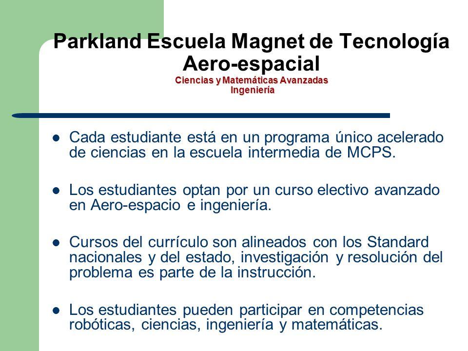 Ciencias y Matemáticas Avanzadas Ingeniería Parkland Escuela Magnet de Tecnología Aero-espacial Ciencias y Matemáticas Avanzadas Ingeniería Cada estudiante está en un programa único acelerado de ciencias en la escuela intermedia de MCPS.