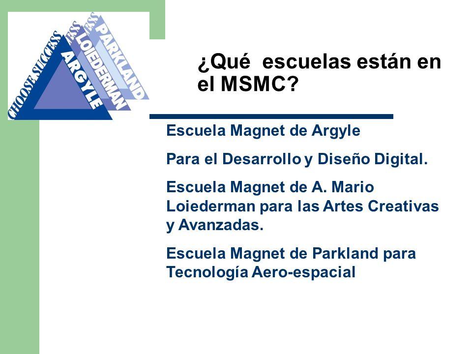 ¿Qué escuelas están en el MSMC? Escuela Magnet de Argyle Para el Desarrollo y Diseño Digital. Escuela Magnet de A. Mario Loiederman para las Artes Cre