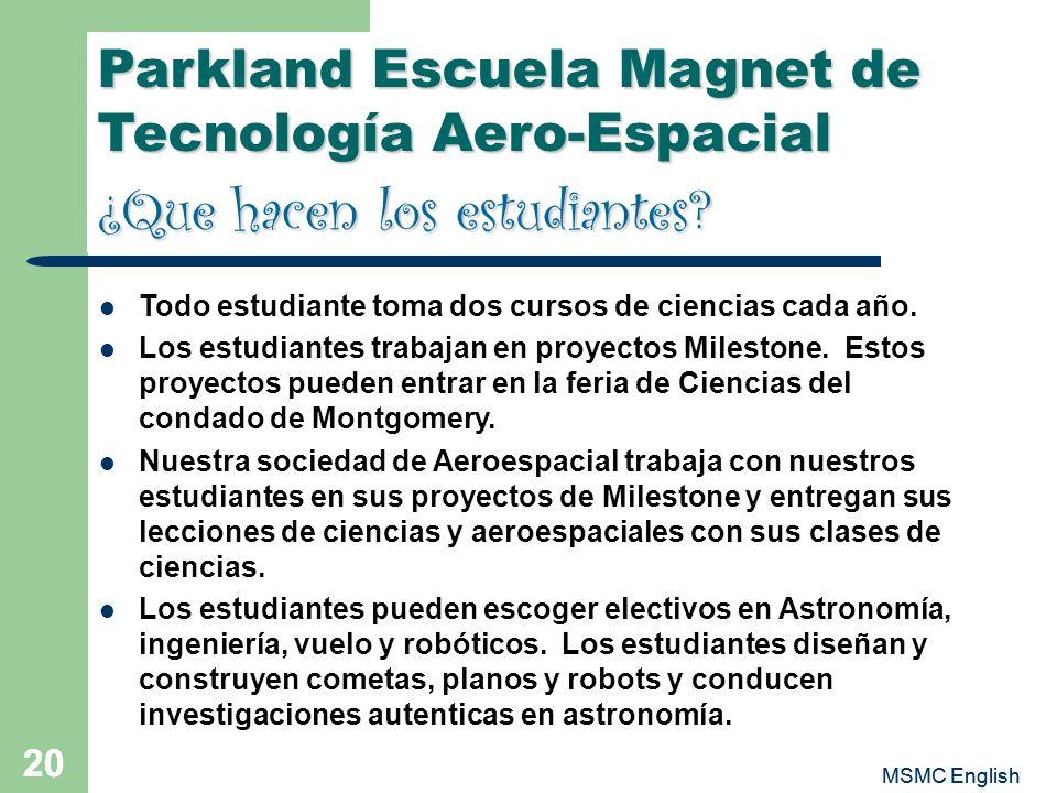 MSMC English 20 MSMC English 20 Parkland Escuela Magnet de Tecnología Aero-Espacial ¿Que hacen los estudiantes? Todo estudiante toma dos cursos de cie