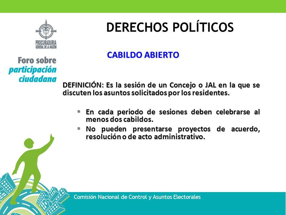 DERECHOS POLÍTICOS Comisión Nacional de Control y Asuntos Electorales CABILDO ABIERTO DEFINICIÓN: Es la sesión de un Concejo o JAL en la que se discut