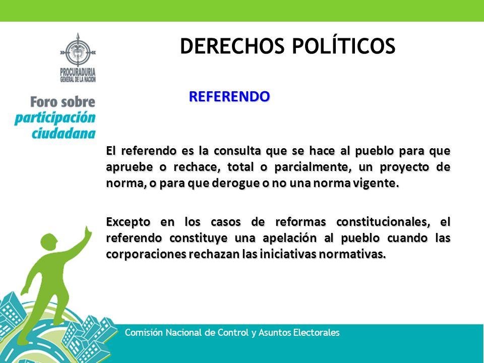 DERECHOS POLÍTICOS Comisión Nacional de Control y Asuntos Electorales REFERENDO El referendo es la consulta que se hace al pueblo para que apruebe o r