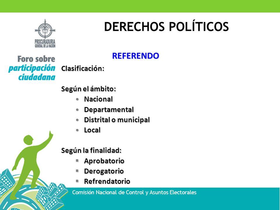 DERECHOS POLÍTICOS Comisión Nacional de Control y Asuntos Electorales REFERENDO Clasificación: Según el ámbito: NacionalNacional DepartamentalDepartam