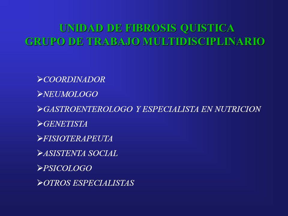 UNIDAD DE FIBROSIS QUISTICA GRUPO DE TRABAJO MULTIDISCIPLINARIO COORDINADOR NEUMOLOGO GASTROENTEROLOGO Y ESPECIALISTA EN NUTRICION GENETISTA FISIOTERA