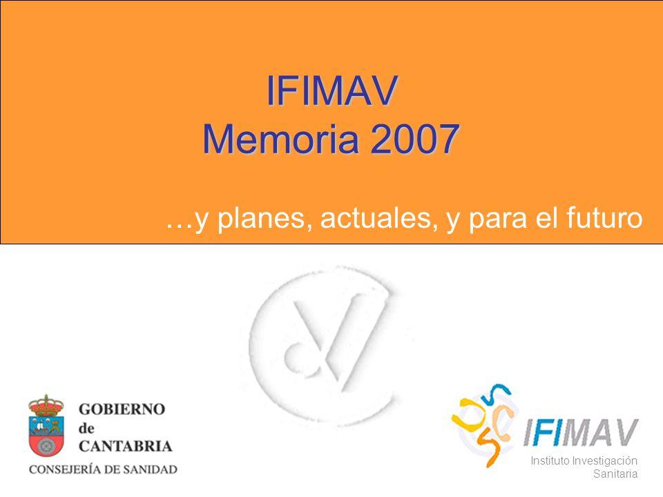 IFIMAV Memoria 2007 …y planes, actuales, y para el futuro Instituto Investigación Sanitaria