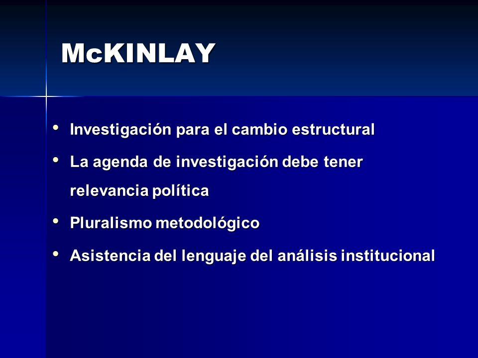 McKINLAY Investigación para el cambio estructural Investigación para el cambio estructural La agenda de investigación debe tener relevancia política L