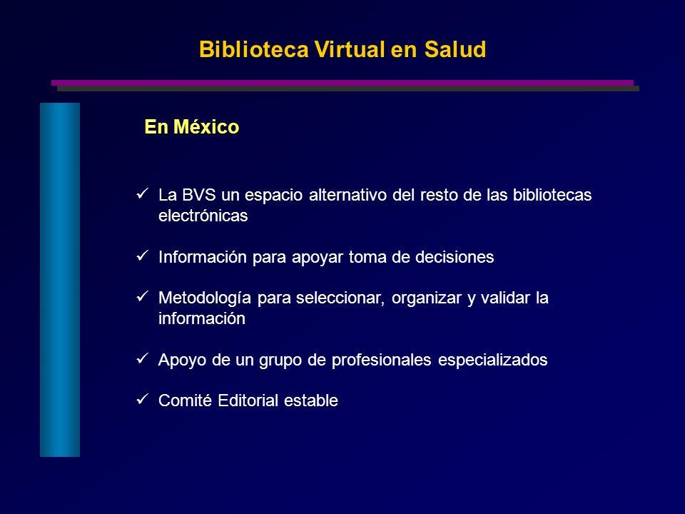 La BVS un espacio alternativo del resto de las bibliotecas electrónicas Información para apoyar toma de decisiones Metodología para seleccionar, organ