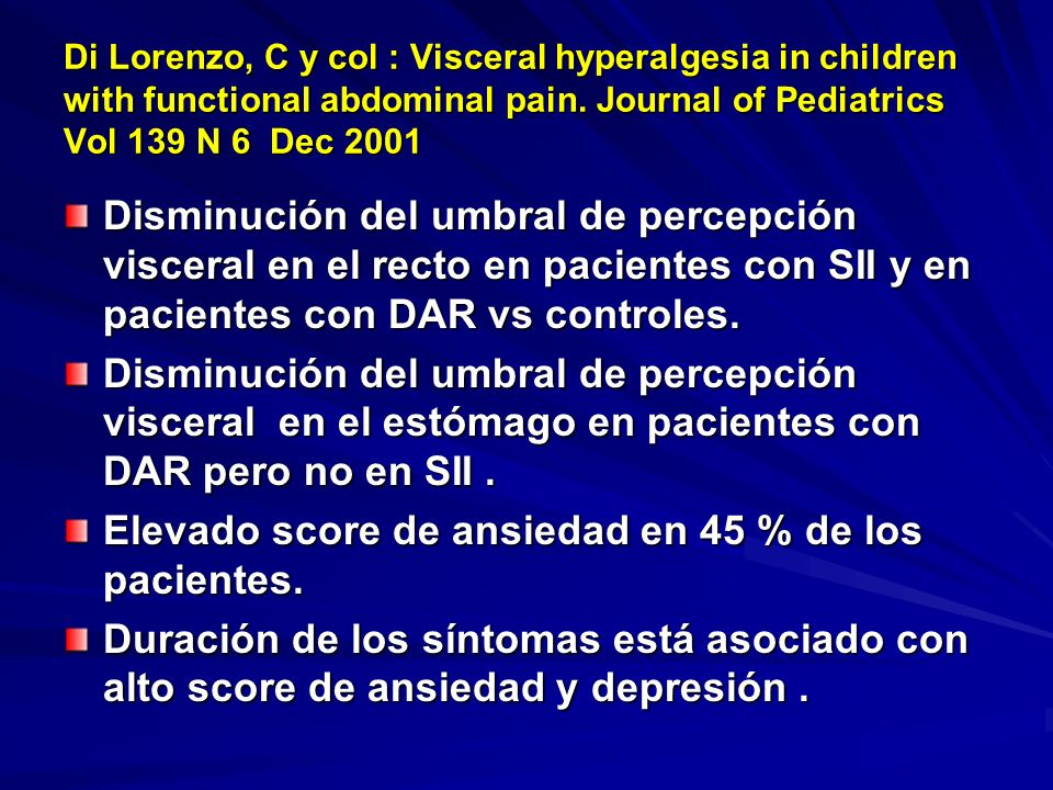 Di Lorenzo, C y col : Visceral hyperalgesia in children with functional abdominal pain. Journal of Pediatrics Vol 139 N 6 Dec 2001 Disminución del umb