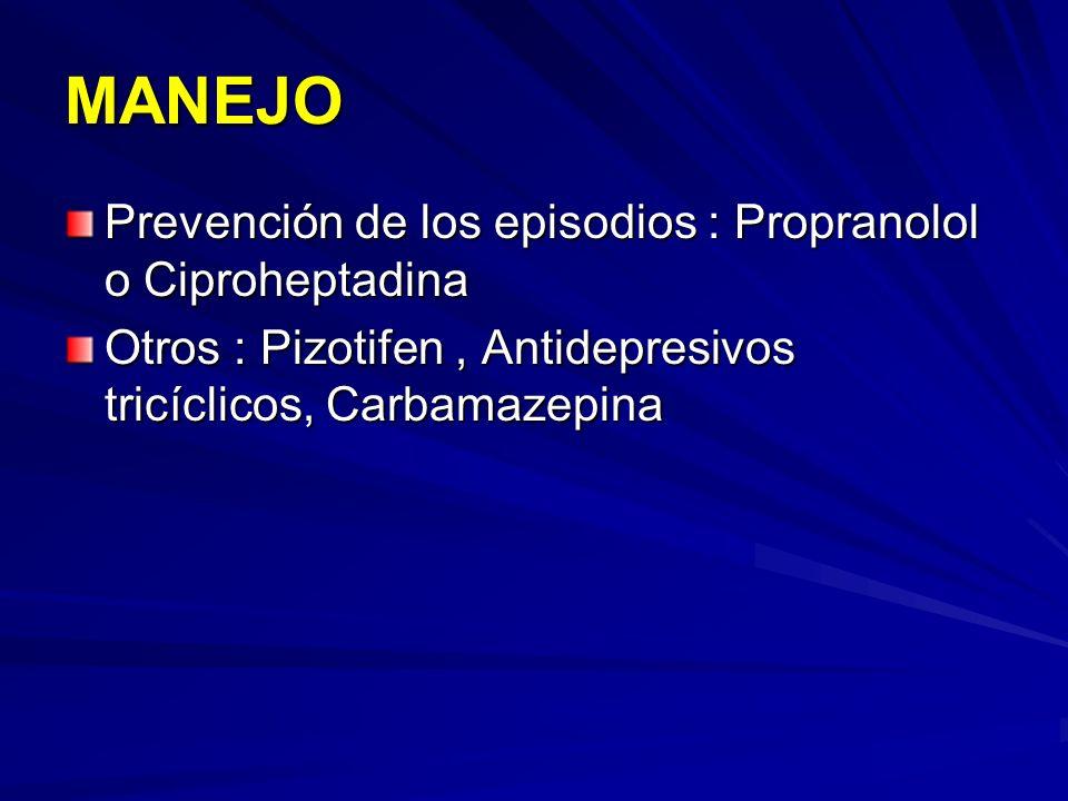 MANEJO Prevención de los episodios : Propranolol o Ciproheptadina Otros : Pizotifen, Antidepresivos tricíclicos, Carbamazepina