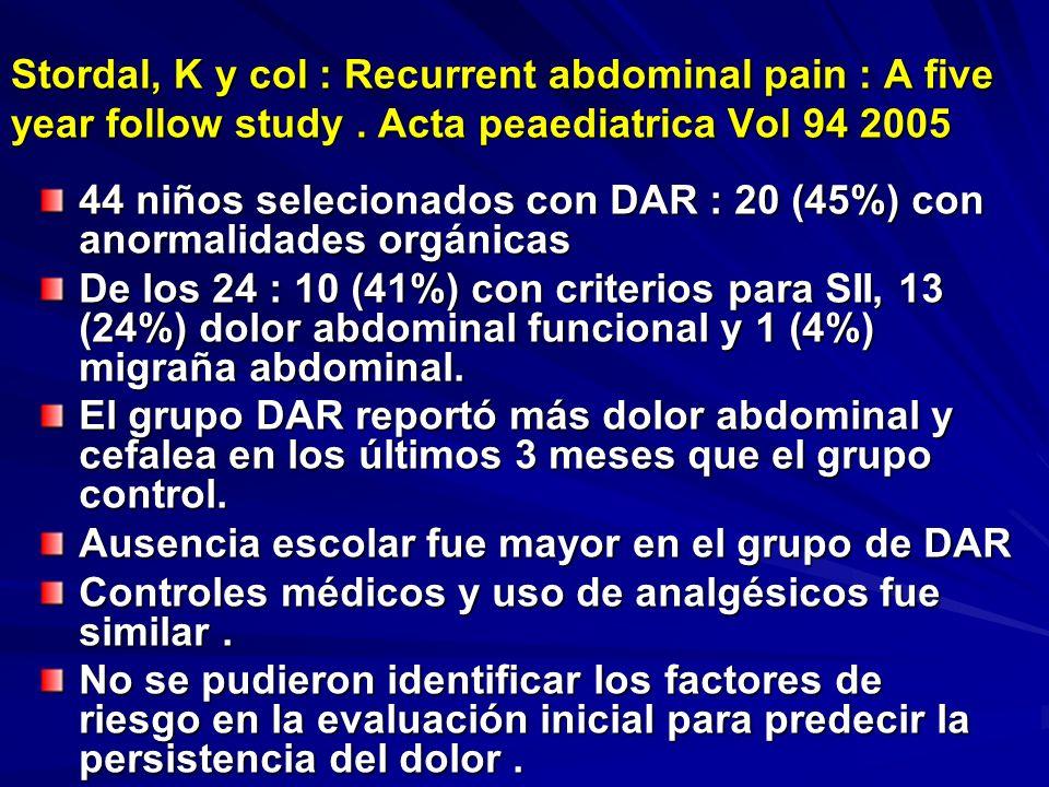 Stordal, K y col : Recurrent abdominal pain : A five year follow study. Acta peaediatrica Vol 94 2005 44 niños selecionados con DAR : 20 (45%) con ano