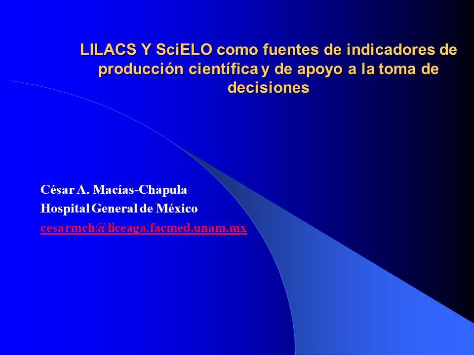 LILACS Y SciELO como fuentes de indicadores de producción científica y de apoyo a la toma de decisiones César A. Macías-Chapula Hospital General de Mé