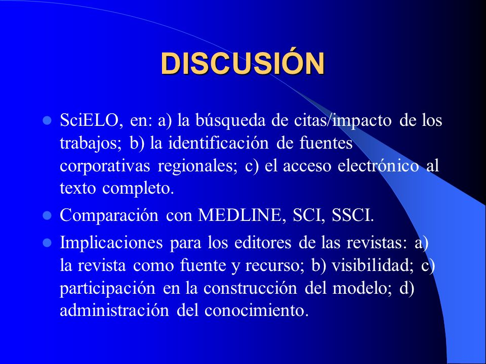 DISCUSIÓN SciELO, en: a) la búsqueda de citas/impacto de los trabajos; b) la identificación de fuentes corporativas regionales; c) el acceso electróni
