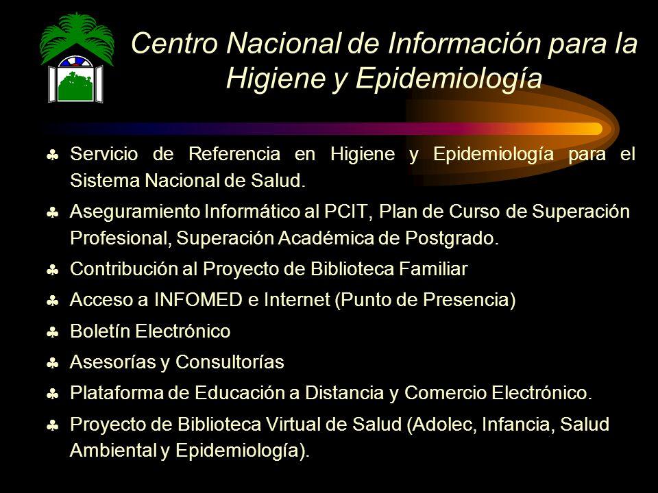 Centro Nacional de Información para la Higiene y Epidemiología Servicio de Referencia en Higiene y Epidemiología para el Sistema Nacional de Salud.