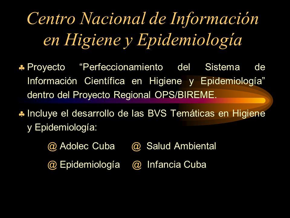 Centro Nacional de Información en Higiene y Epidemiología Proyecto Perfeccionamiento del Sistema de Información Científica en Higiene y Epidemiología dentro del Proyecto Regional OPS/BIREME.