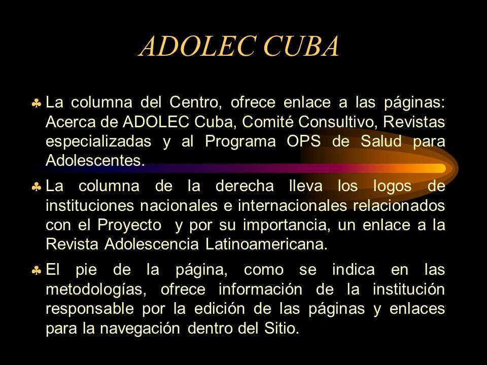 ADOLEC CUBA La columna del Centro, ofrece enlace a las páginas: Acerca de ADOLEC Cuba, Comité Consultivo, Revistas especializadas y al Programa OPS de Salud para Adolescentes.