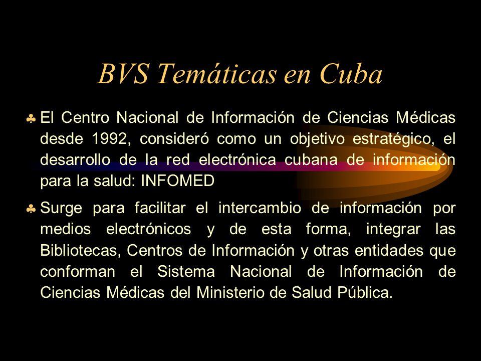 BVS Temáticas en Cuba El Centro Nacional de Información de Ciencias Médicas desde 1992, consideró como un objetivo estratégico, el desarrollo de la red electrónica cubana de información para la salud: INFOMED Surge para facilitar el intercambio de información por medios electrónicos y de esta forma, integrar las Bibliotecas, Centros de Información y otras entidades que conforman el Sistema Nacional de Información de Ciencias Médicas del Ministerio de Salud Pública.