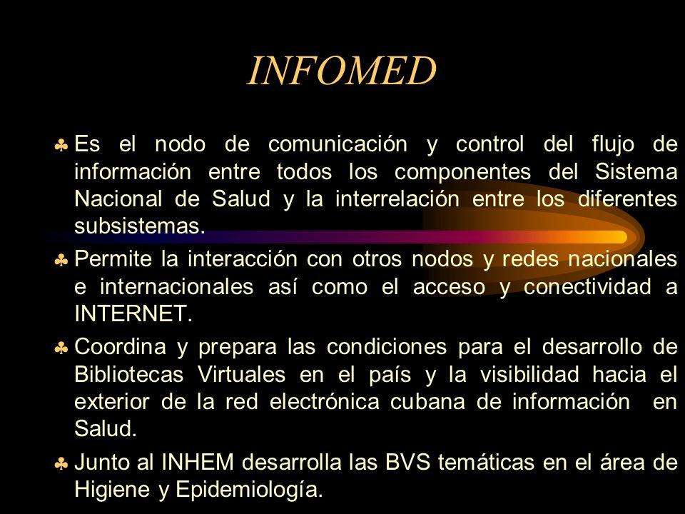 INFOMED Es el nodo de comunicación y control del flujo de información entre todos los componentes del Sistema Nacional de Salud y la interrelación entre los diferentes subsistemas.