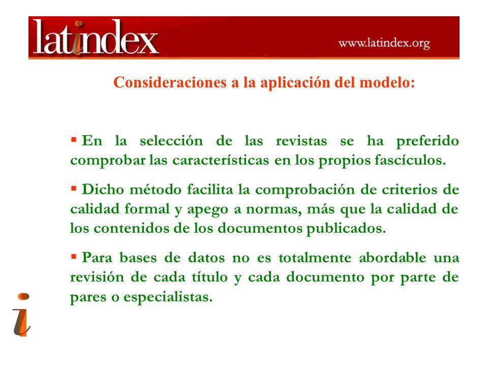 Consideraciones a la aplicación del modelo: En la selección de las revistas se ha preferido comprobar las características en los propios fascículos. D