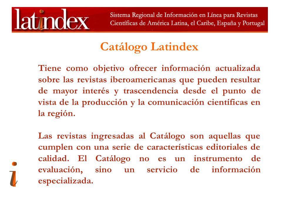 Catálogo Latindex Tiene como objetivo ofrecer información actualizada sobre las revistas iberoamericanas que pueden resultar de mayor interés y trascendencia desde el punto de vista de la producción y la comunicación científicas en la región.