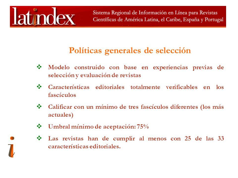 Políticas generales de selección Modelo construido con base en experiencias previas de selección y evaluación de revistas Características editoriales