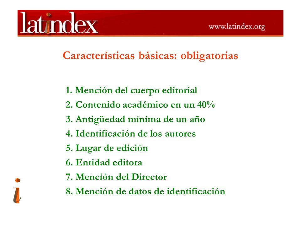 Características básicas: obligatorias 1. Mención del cuerpo editorial 2. Contenido académico en un 40% 3. Antigüedad mínima de un año 4. Identificació