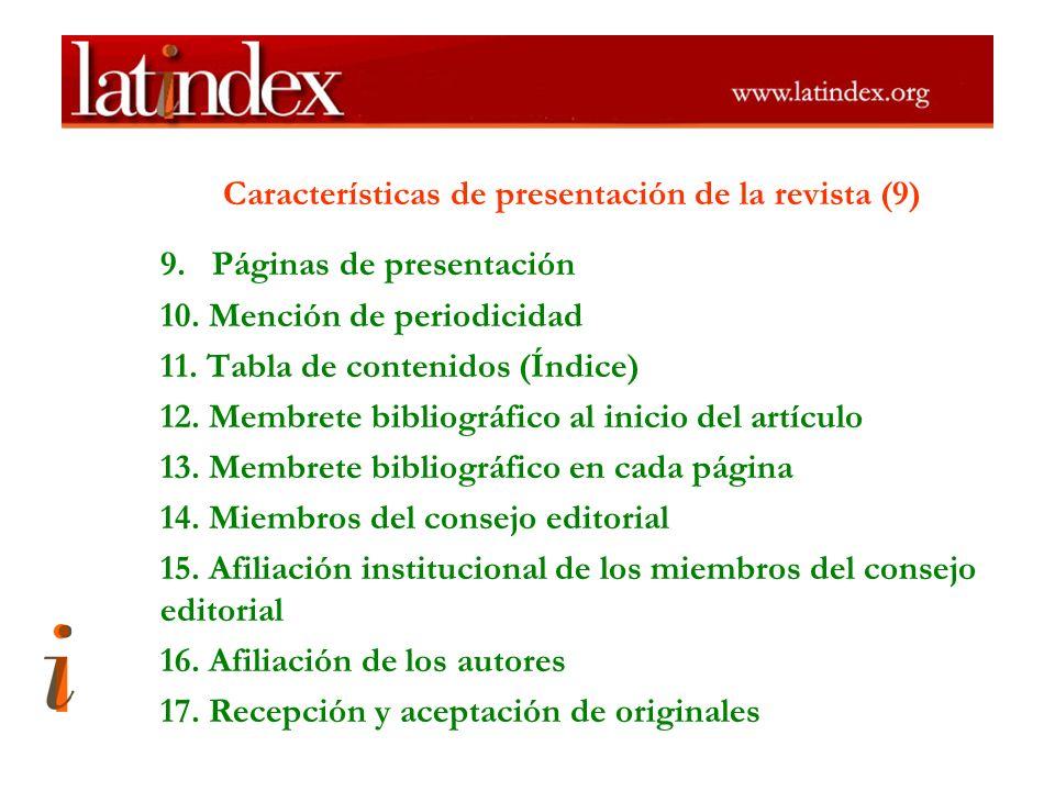 Características de presentación de la revista (9) 9. Páginas de presentación 10. Mención de periodicidad 11. Tabla de contenidos (Índice) 12. Membrete