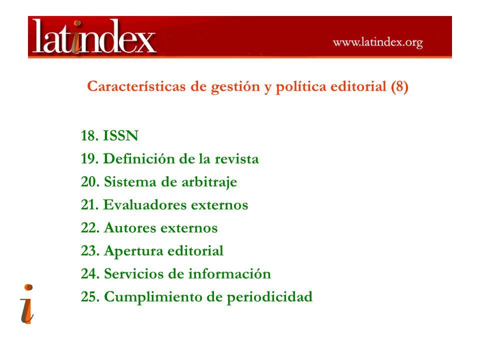 Características de gestión y política editorial (8) 18. ISSN 19. Definición de la revista 20. Sistema de arbitraje 21. Evaluadores externos 22. Autore