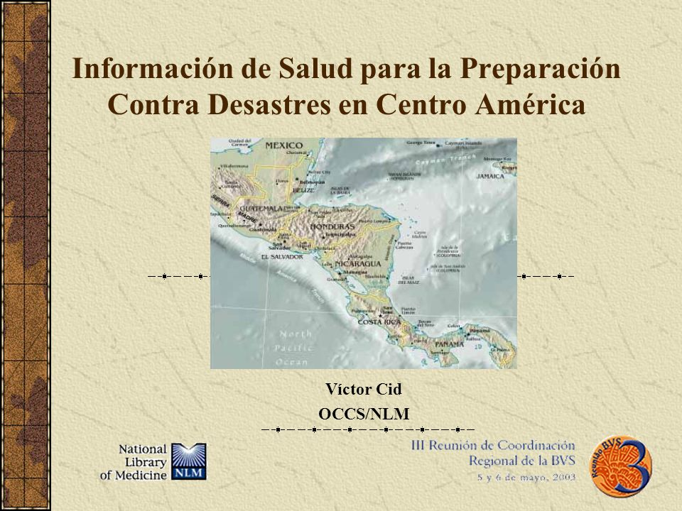 Información de Salud para la Preparación Contra Desastres en Centro América Víctor Cid OCCS/NLM