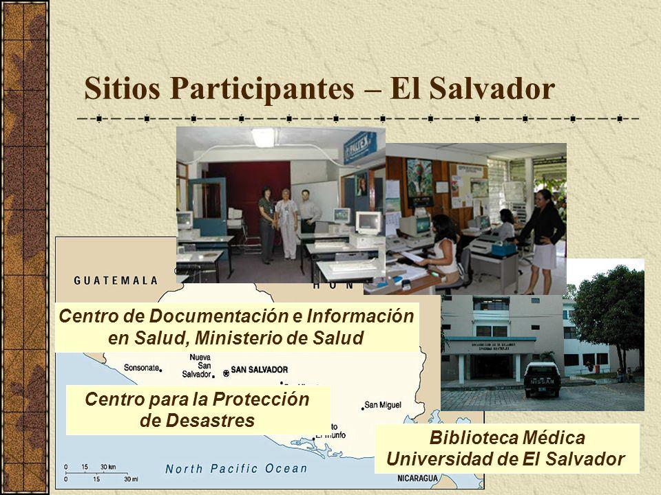 Sitios Participantes – El Salvador Centro para la Protección de Desastres Centro de Documentación e Información en Salud, Ministerio de Salud Biblioteca Médica Universidad de El Salvador