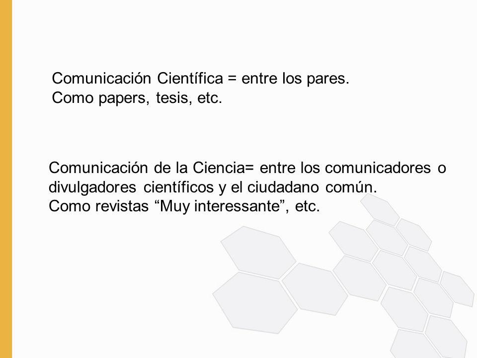 Comunicación Científica = entre los pares. Como papers, tesis, etc.
