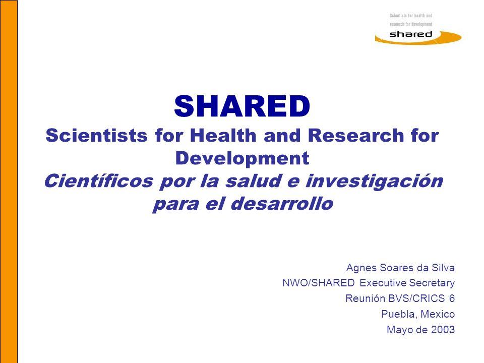 Agnes Soares SHARED Scientists for Health and Research for Development Científicos por la salud e investigación para el desarrollo Agnes Soares da Sil