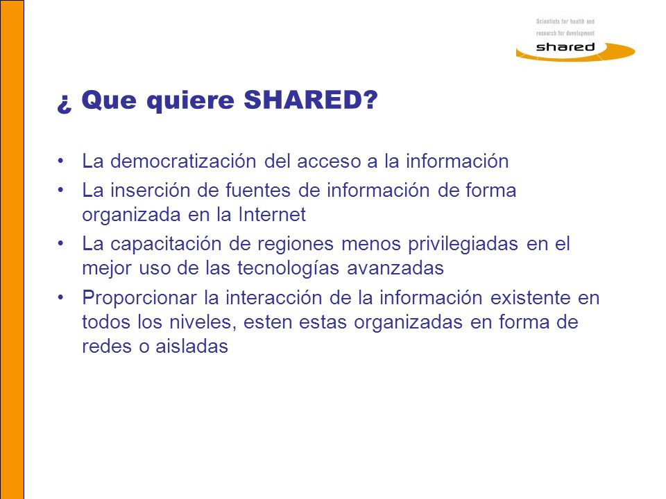 Agnes Soares ¿ Que quiere SHARED? La democratización del acceso a la información La inserción de fuentes de información de forma organizada en la Inte