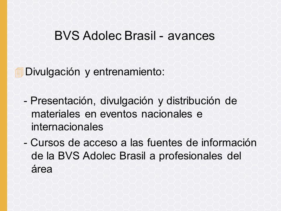 4Divulgación y entrenamiento: - Presentación, divulgación y distribución de materiales en eventos nacionales e internacionales - Cursos de acceso a las fuentes de información de la BVS Adolec Brasil a profesionales del área BVS Adolec Brasil - avances