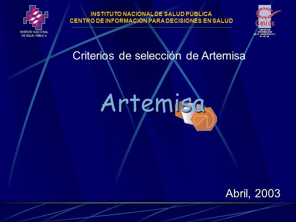 INSTITUTO NACIONAL DE SALUD PÚBLICA CENTRO DE INFORMACIÓN PARA DECISIONES EN SALUD Criterios de selección de Artemisa Artemisa Abril, 2003