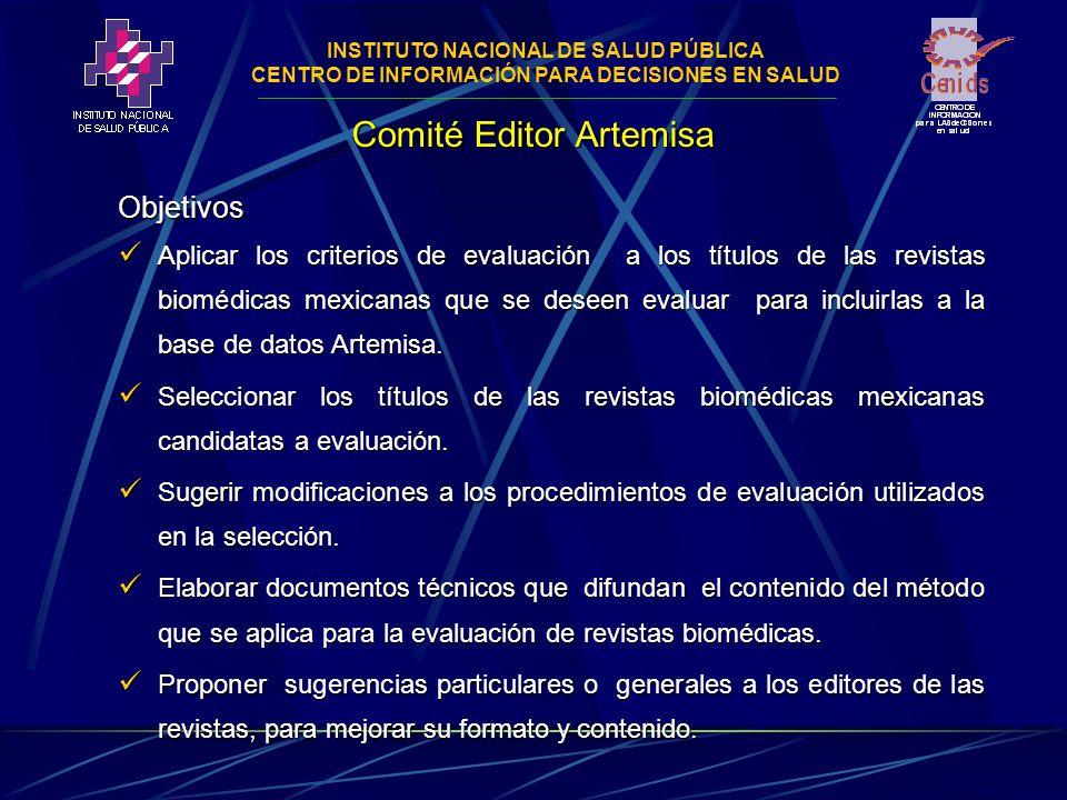 INSTITUTO NACIONAL DE SALUD PÚBLICA CENTRO DE INFORMACIÓN PARA DECISIONES EN SALUD Comité Editor Artemisa Objetivos Aplicar los criterios de evaluación a los títulos de las revistas biomédicas mexicanas que se deseen evaluar para incluirlas a la base de datos Artemisa.