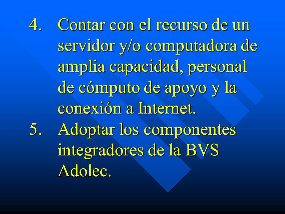 4. Contar con el recurso de un servidor y/o computadora de amplia capacidad, personal de cómputo de apoyo y la conexión a Internet. 5. Adoptar los com