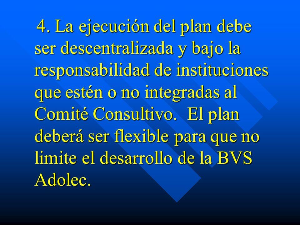 4. La ejecución del plan debe ser descentralizada y bajo la responsabilidad de instituciones que estén o no integradas al Comité Consultivo. El plan d