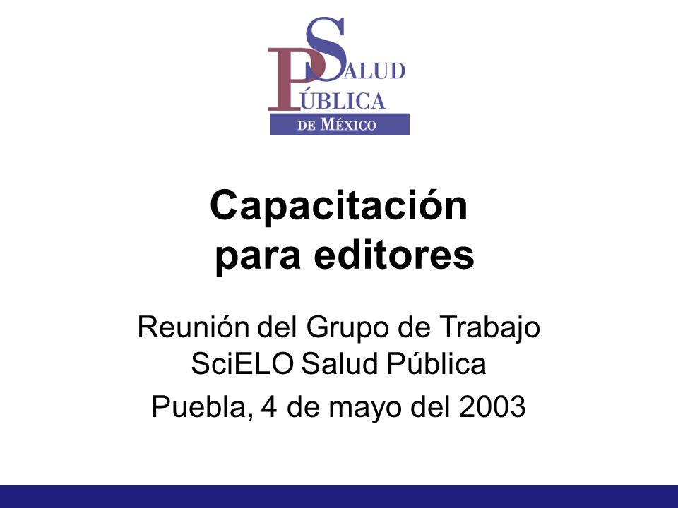 Capacitación para editores Reunión del Grupo de Trabajo SciELO Salud Pública Puebla, 4 de mayo del 2003
