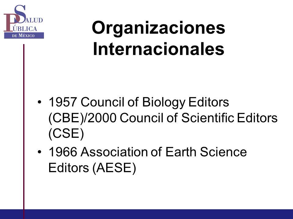 Organizaciones Internacionales 1957 Council of Biology Editors (CBE)/2000 Council of Scientific Editors (CSE) 1966 Association of Earth Science Editors (AESE)