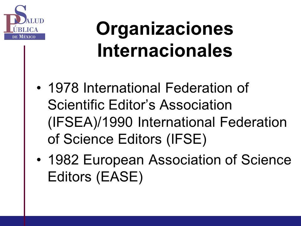 Organizaciones Internacionales 1978 International Federation of Scientific Editors Association (IFSEA)/1990 International Federation of Science Editors (IFSE) 1982 European Association of Science Editors (EASE)