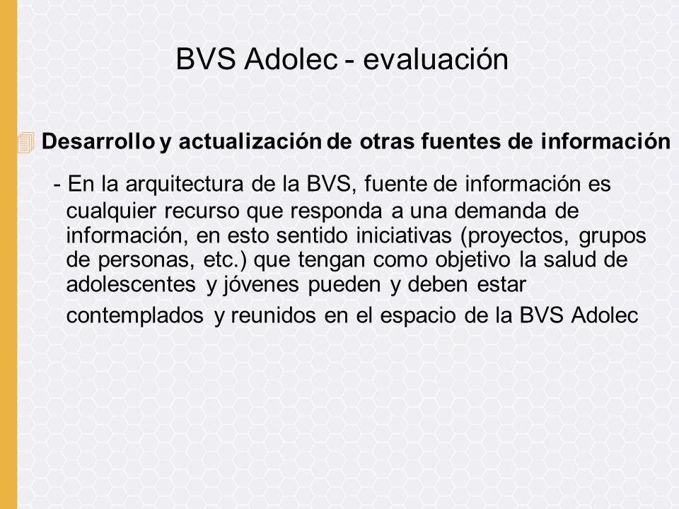 4Desarrollo y actualización de otras fuentes de información - En la arquitectura de la BVS, fuente de información es cualquier recurso que responda a
