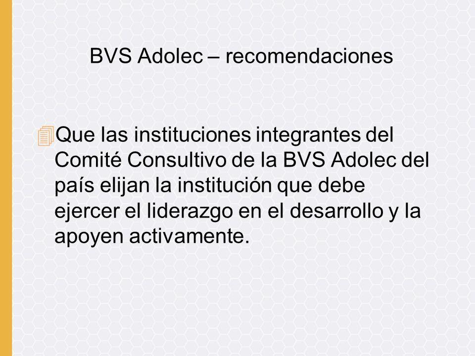 4Que las instituciones integrantes del Comité Consultivo de la BVS Adolec del país elijan la institución que debe ejercer el liderazgo en el desarrollo y la apoyen activamente.