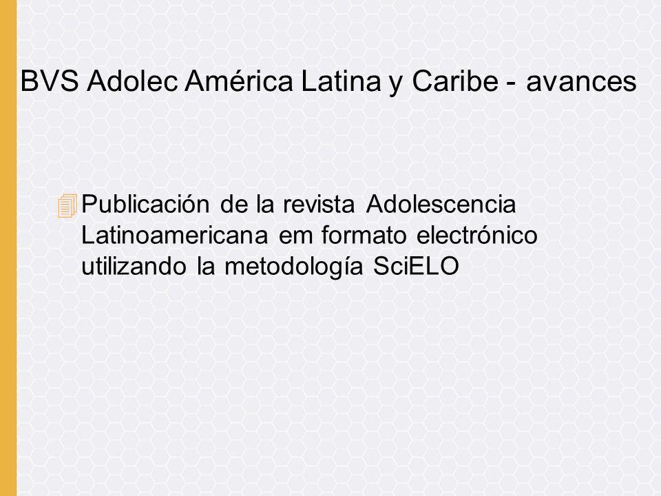 4Publicación de la revista Adolescencia Latinoamericana em formato electrónico utilizando la metodología SciELO BVS Adolec América Latina y Caribe - a