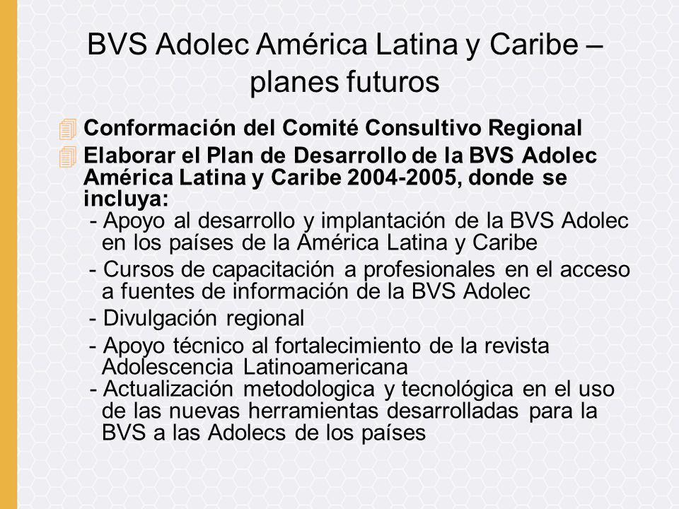 4Conformación del Comité Consultivo Regional 4Elaborar el Plan de Desarrollo de la BVS Adolec América Latina y Caribe 2004-2005, donde se incluya: - A