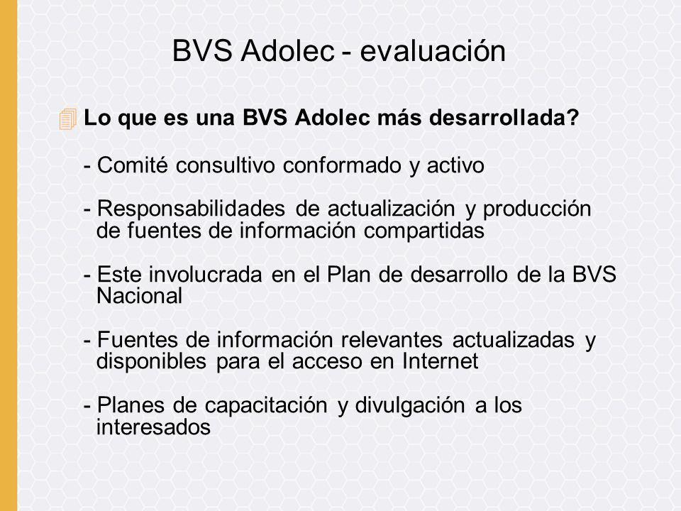 4Lo que es una BVS Adolec más desarrollada? - Comité consultivo conformado y activo - Responsabilidades de actualización y producción de fuentes de in