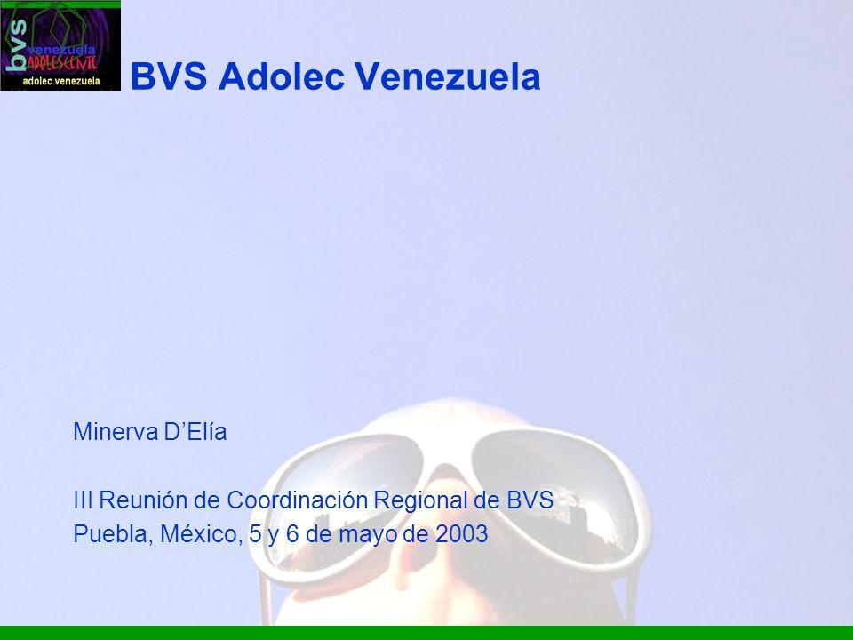 BVS Adolec Venezuela Minerva DElía III Reunión de Coordinación Regional de BVS Puebla, México, 5 y 6 de mayo de 2003